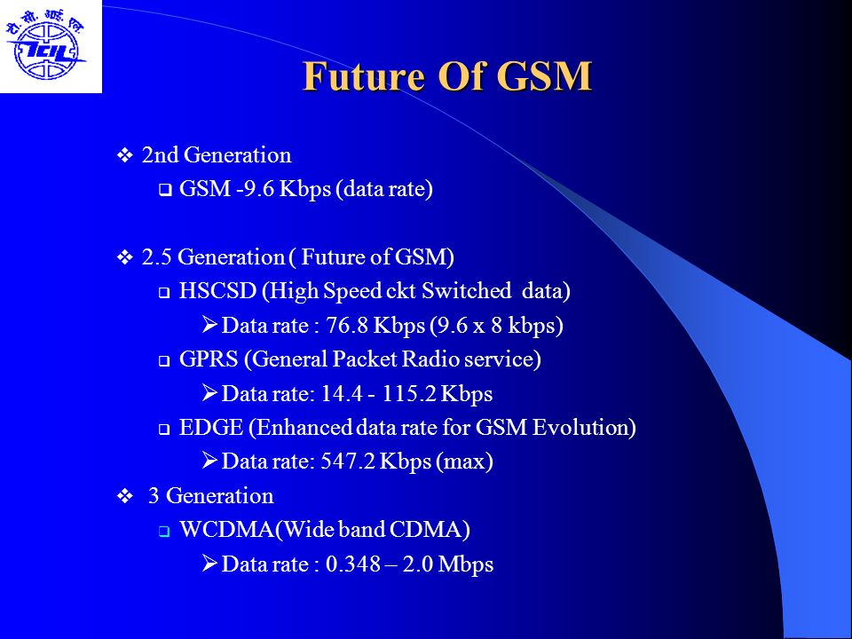 Future Of GSM 2nd Generation GSM -9.6 Kbps (data rate)