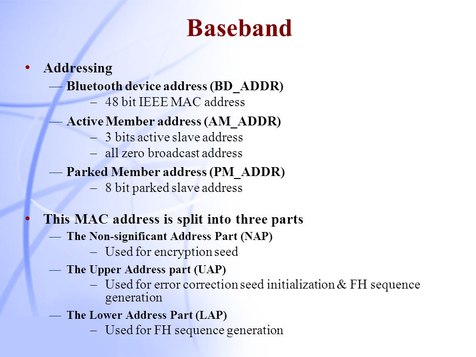 Baseband Addressing This MAC address is split into three parts