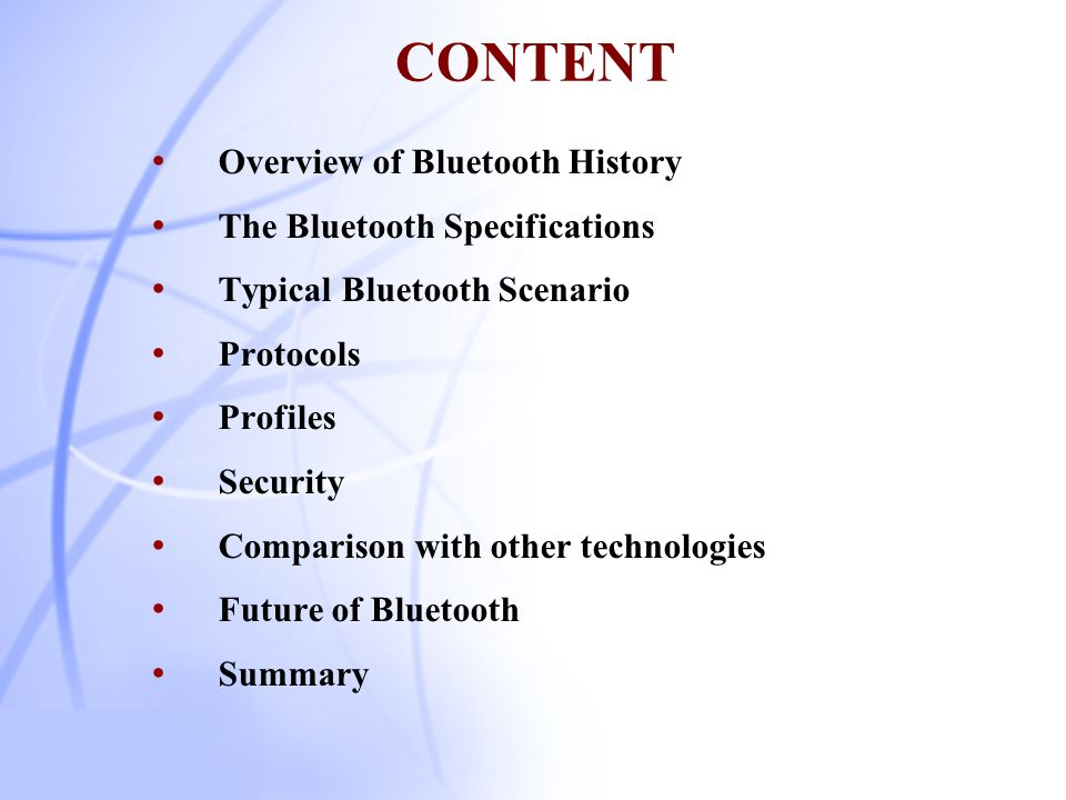 CONTENT Overview of Bluetooth History The Bluetooth Specifications