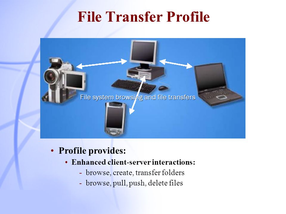 File Transfer Profile Profile provides: