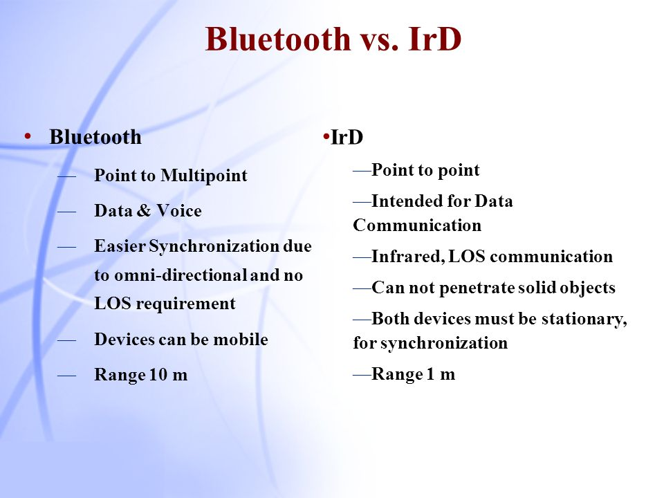 Bluetooth vs. IrD Bluetooth IrD Point to Multipoint Point to point