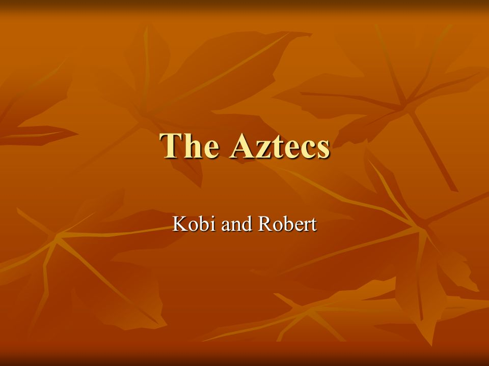The Aztecs Kobi and Robert