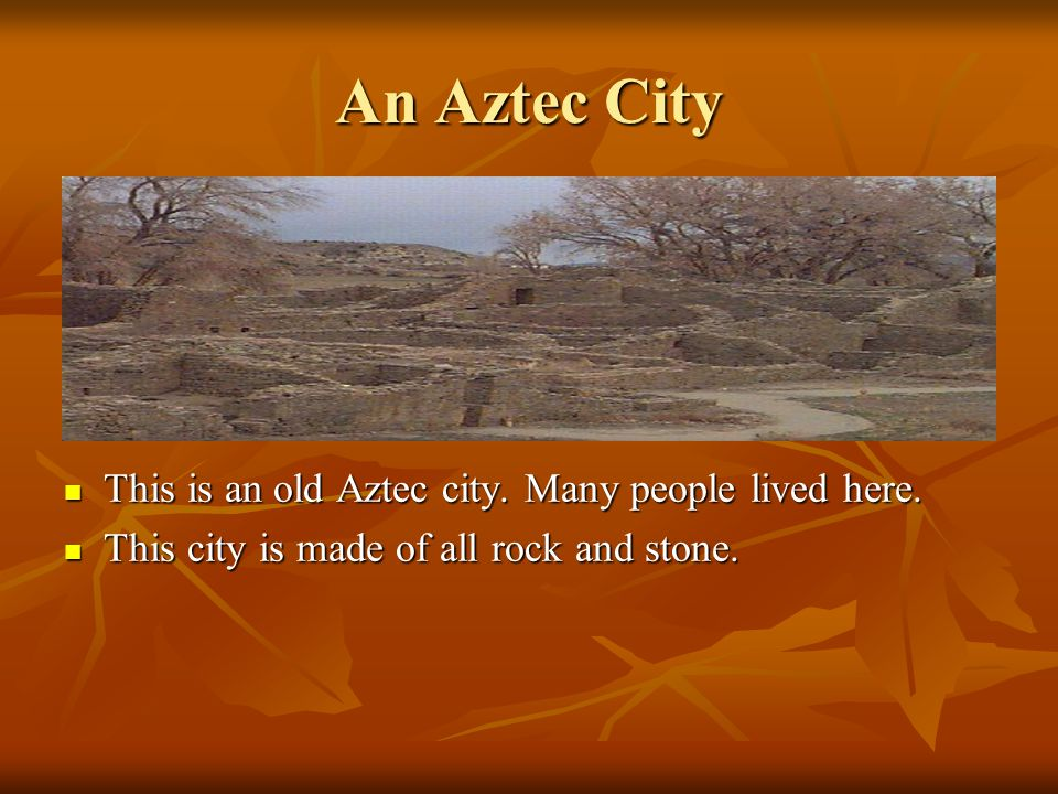 An Aztec City This is an old Aztec city. Many people lived here.