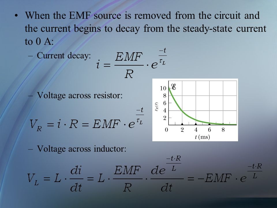 When the EMF source is removed from the circuit and the current begins to decay from the steady-state current to 0 A: