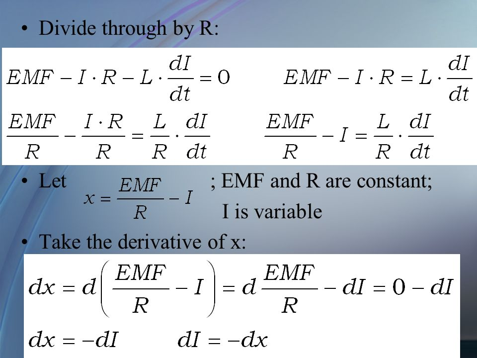 Divide through by R: Let ; EMF and R are constant; I is variable.