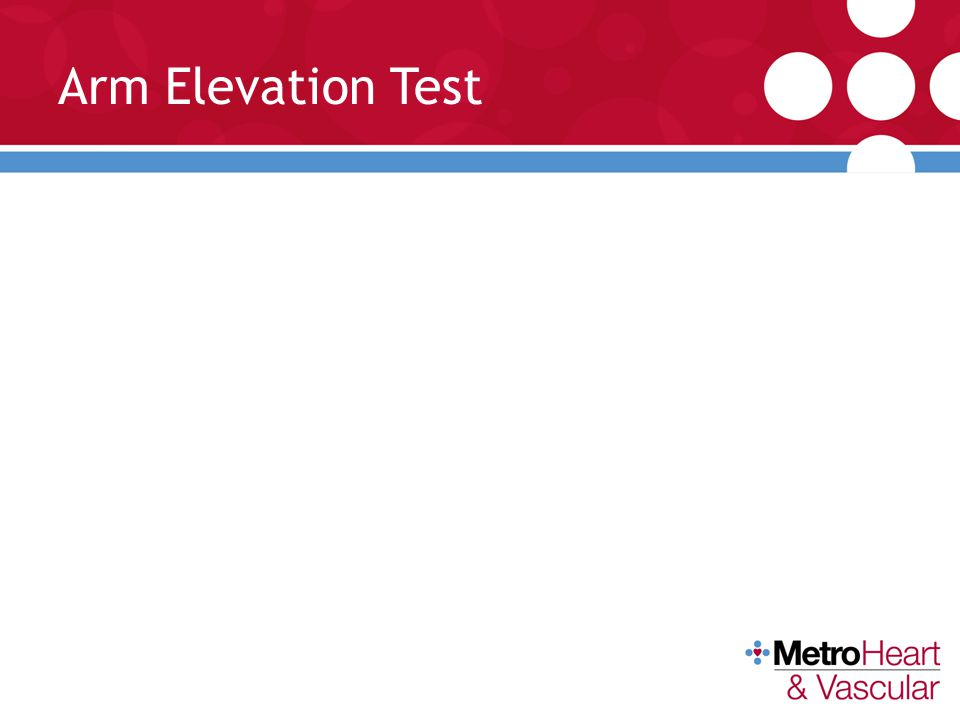 Arm Elevation Test Elevate the arm above the head. If the fistula collapses, it means there is good venous outflow.