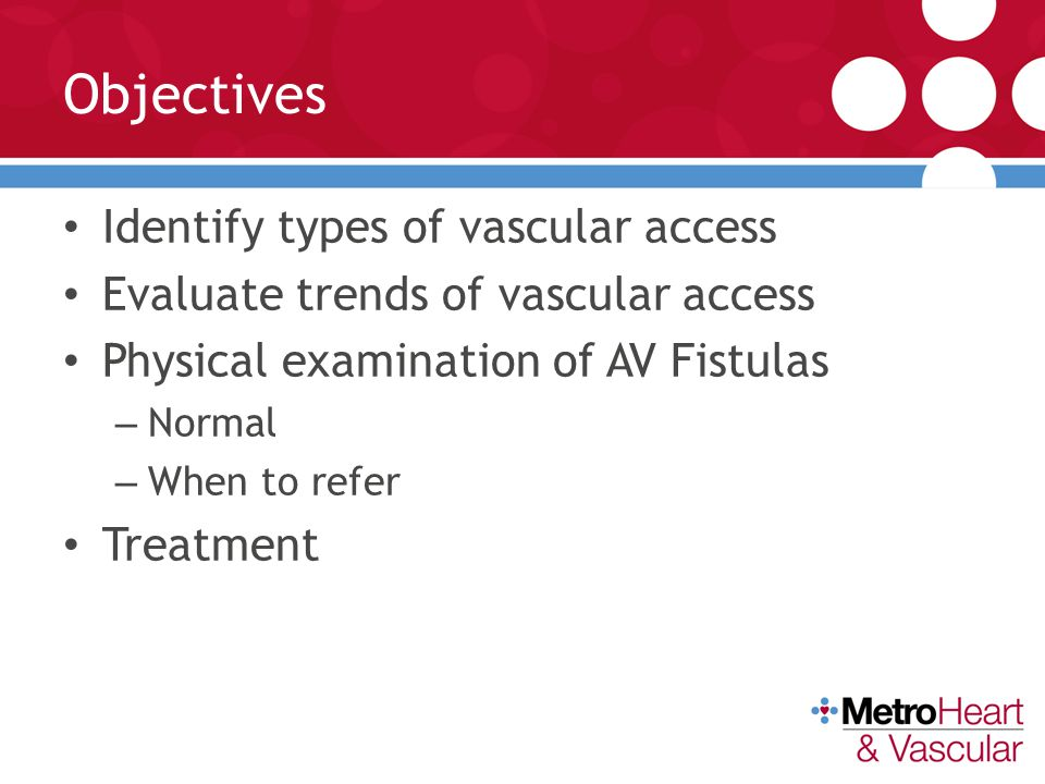 Objectives Identify types of vascular access