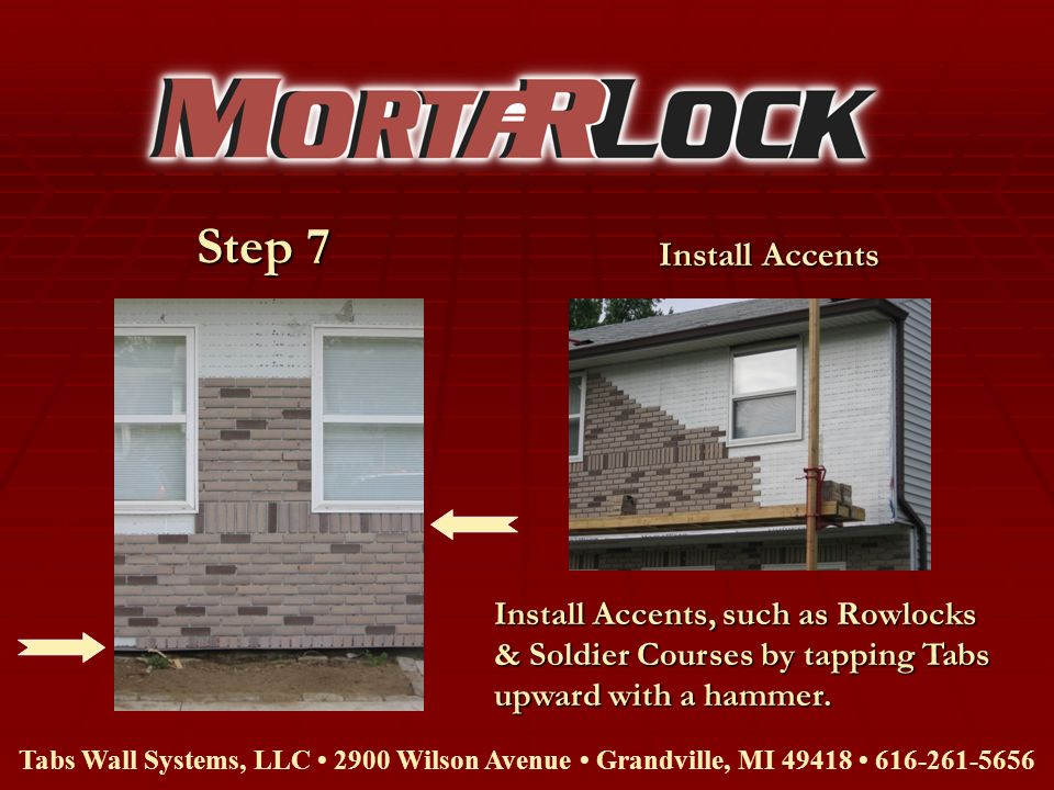 Step 7 Install Accents. Install Accents, such as Rowlocks & Soldier Courses by tapping Tabs upward with a hammer.