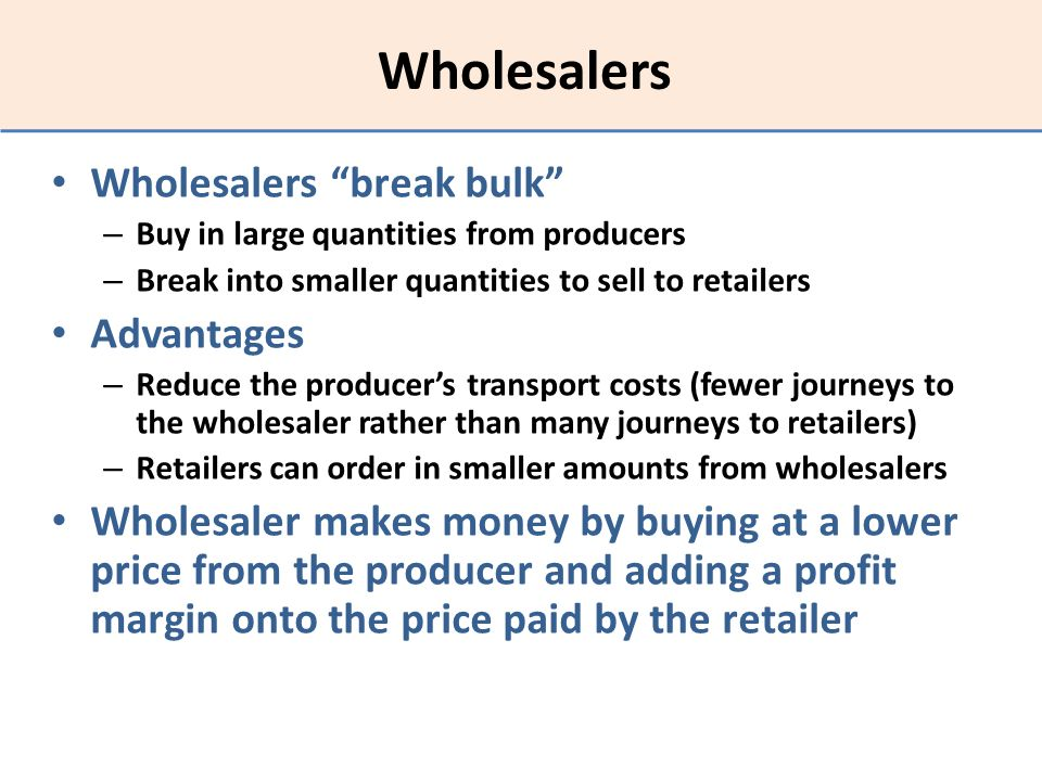 Wholesalers Wholesalers break bulk Advantages