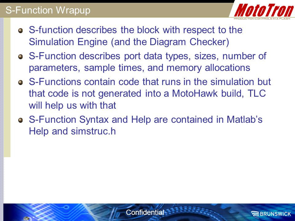 S-Function Wrapup S-function describes the block with respect to the Simulation Engine (and the Diagram Checker)