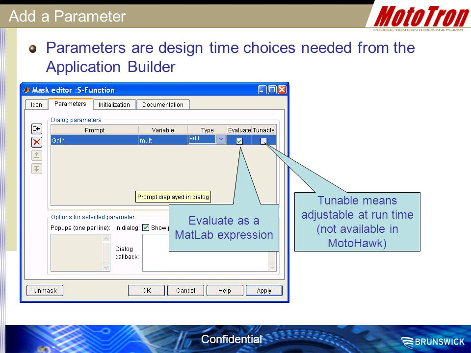 Parameters are design time choices needed from the Application Builder
