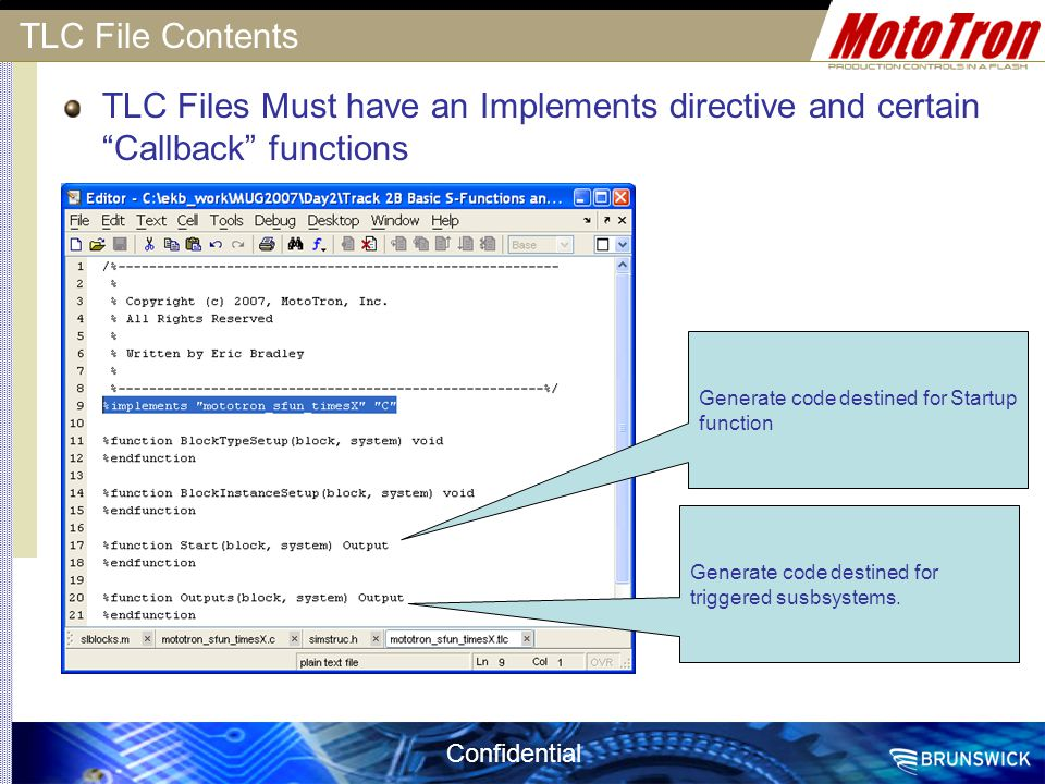 TLC File Contents TLC Files Must have an Implements directive and certain Callback functions. Generate code destined for Startup function.