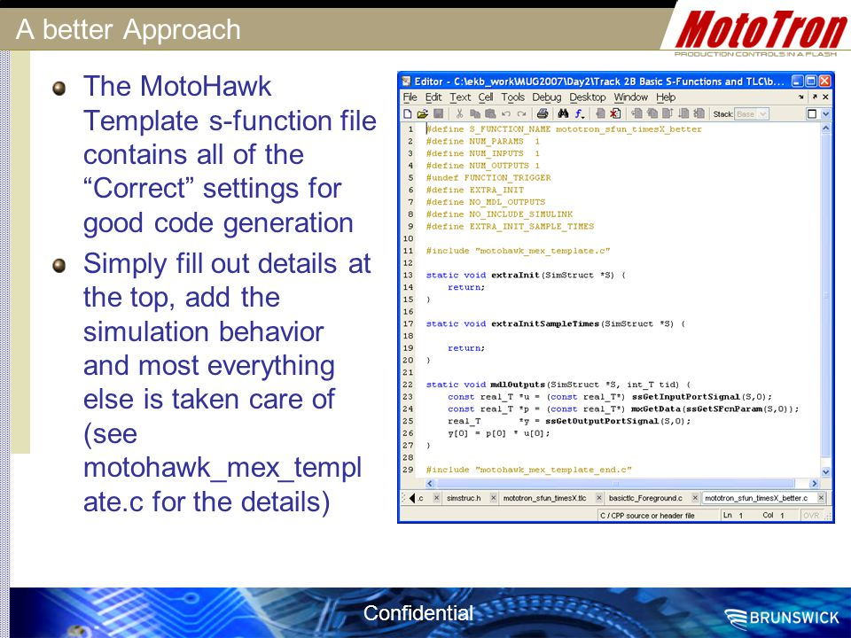 A better Approach The MotoHawk Template s-function file contains all of the Correct settings for good code generation.