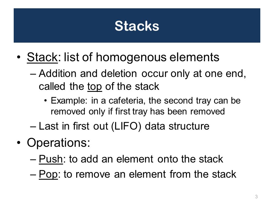 Stacks Stack: list of homogenous elements Operations: