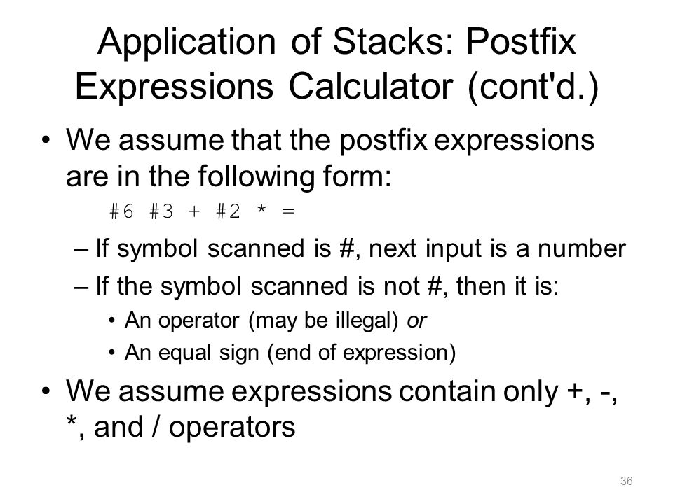 Application of Stacks: Postfix Expressions Calculator (cont d.)