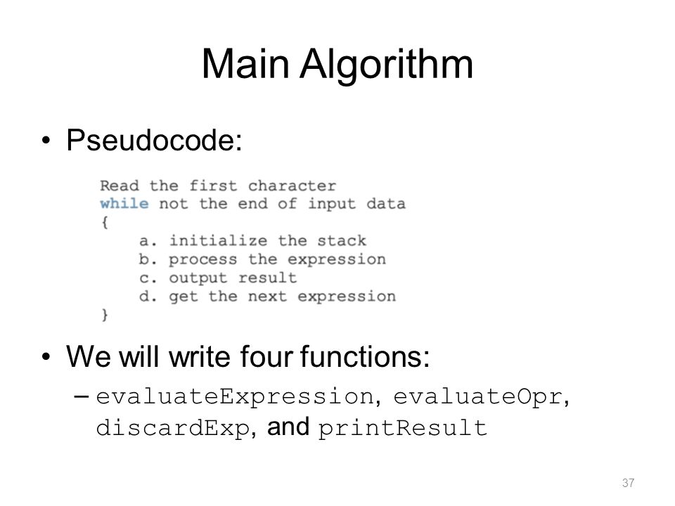 Main Algorithm Pseudocode: We will write four functions: