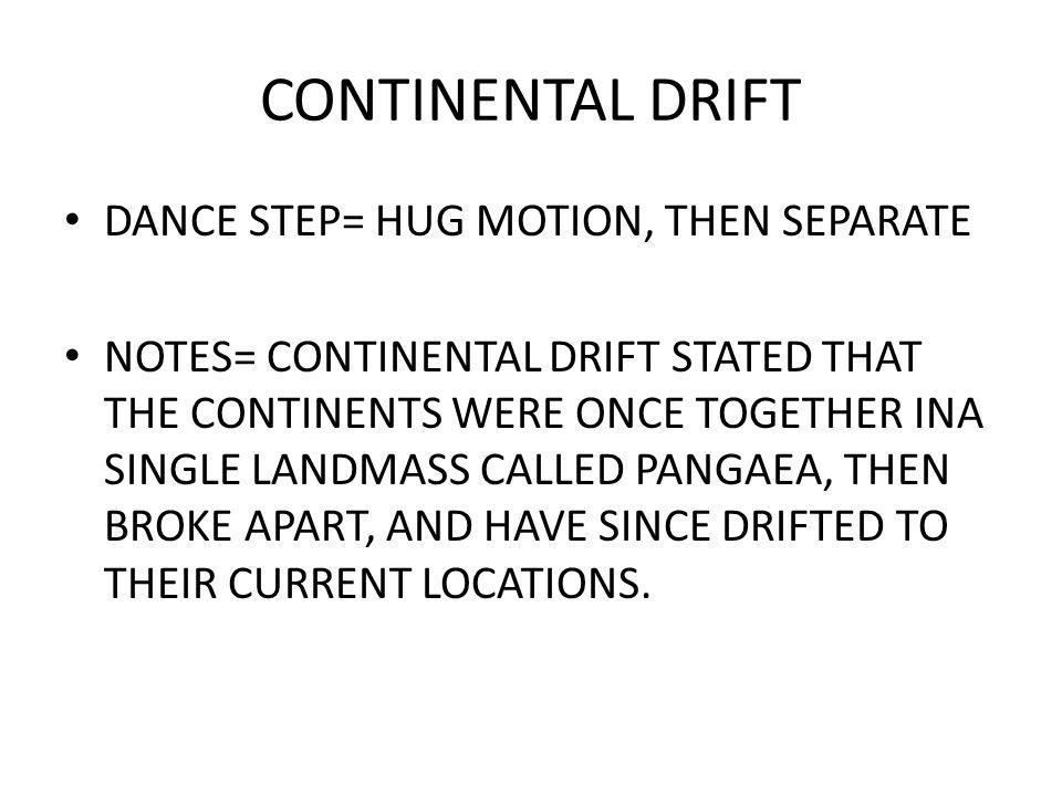 CONTINENTAL DRIFT DANCE STEP= HUG MOTION, THEN SEPARATE