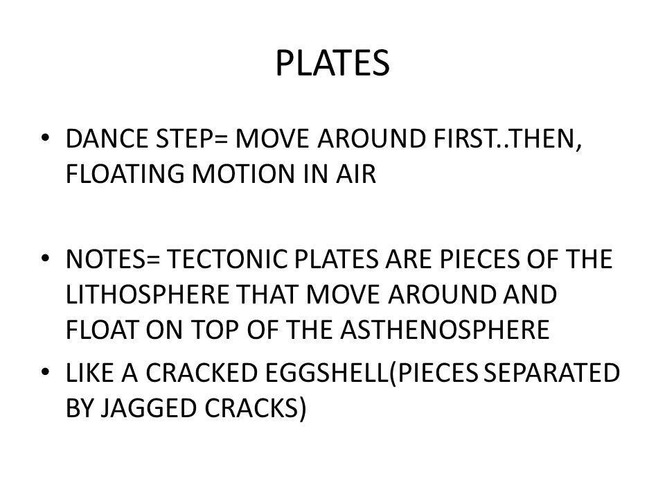 PLATES DANCE STEP= MOVE AROUND FIRST..THEN, FLOATING MOTION IN AIR