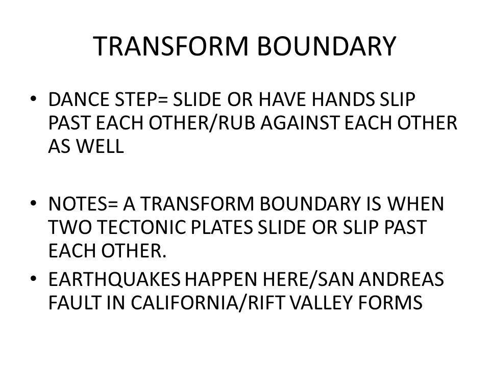 TRANSFORM BOUNDARY DANCE STEP= SLIDE OR HAVE HANDS SLIP PAST EACH OTHER/RUB AGAINST EACH OTHER AS WELL.