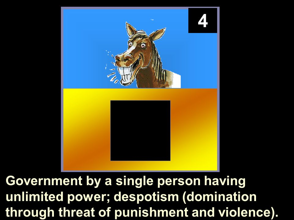 4 Government by a single person having unlimited power; despotism (domination through threat of punishment and violence).