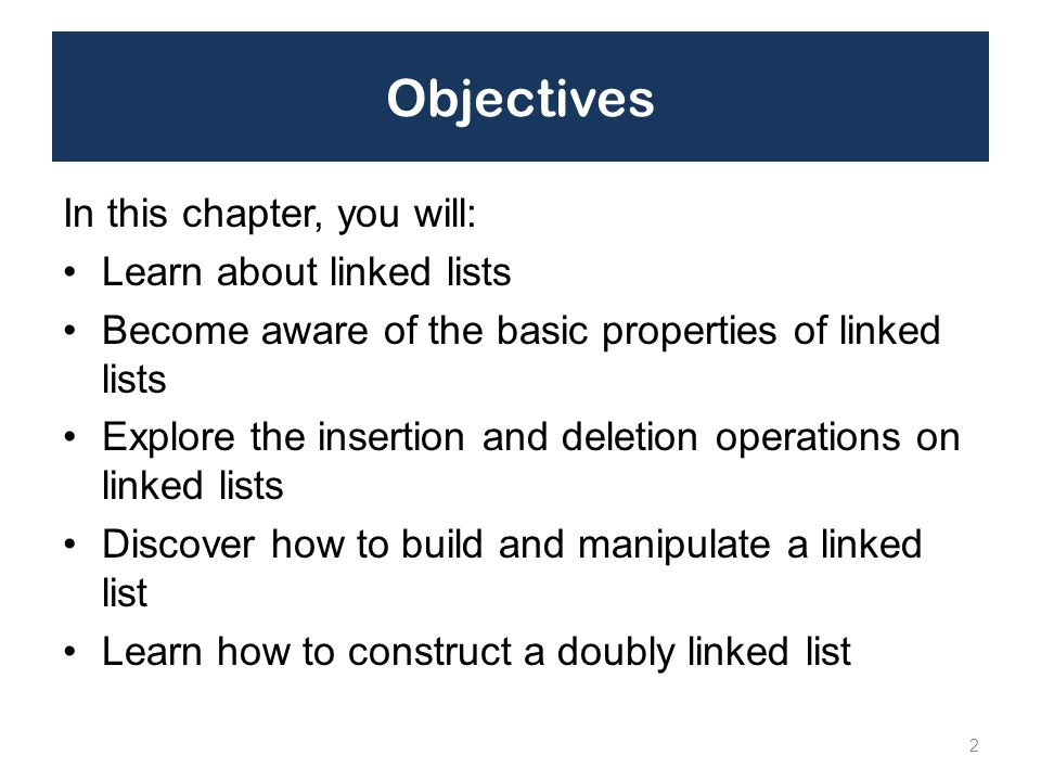 Objectives In this chapter, you will: Learn about linked lists