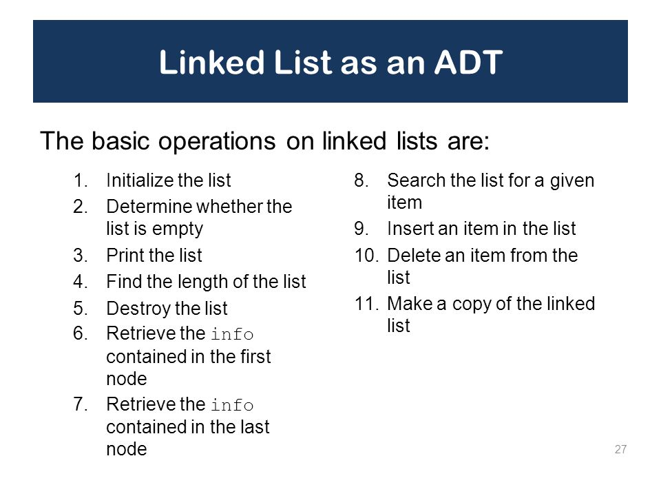Linked List as an ADT The basic operations on linked lists are: