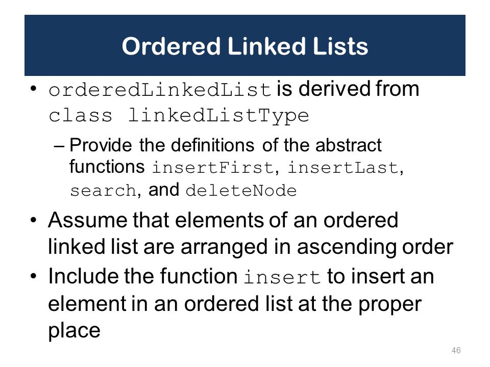 Ordered Linked Lists orderedLinkedList is derived from class linkedListType.