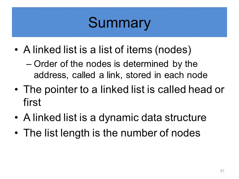 Summary A linked list is a list of items (nodes)