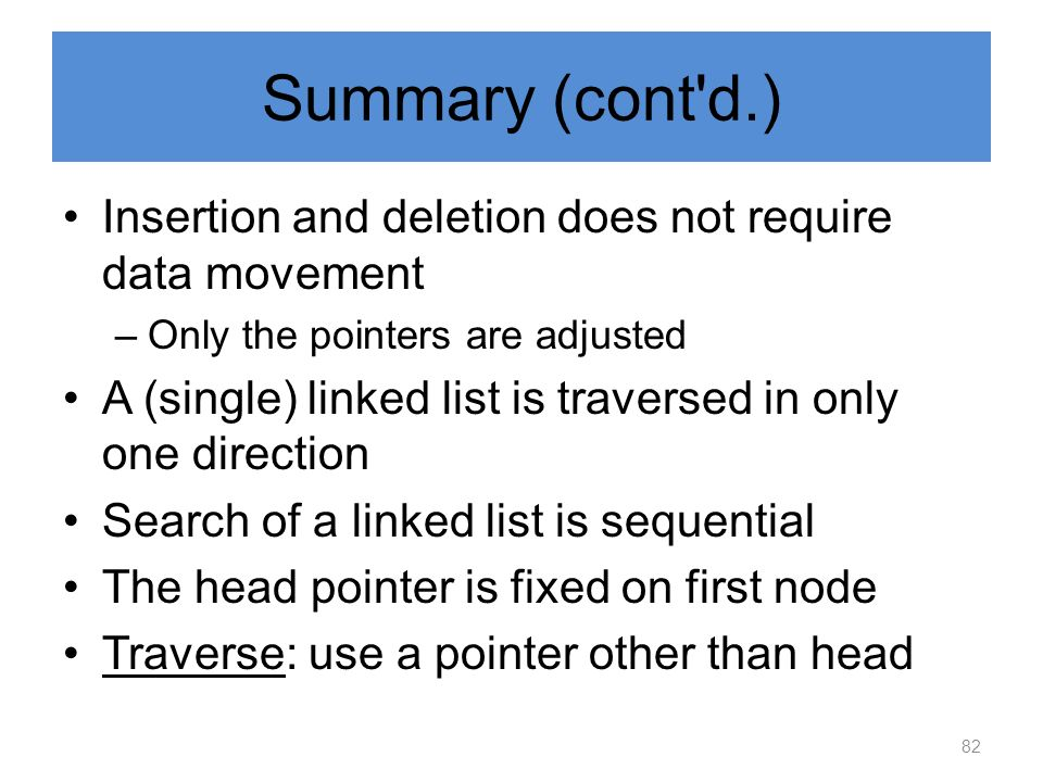 Summary (cont d.) Insertion and deletion does not require data movement. Only the pointers are adjusted.