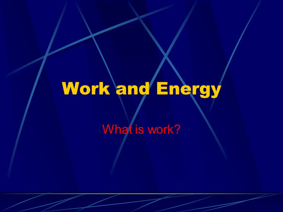 Work and Energy What is work