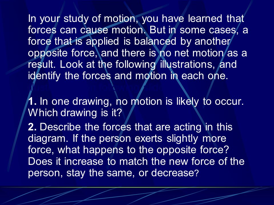 In your study of motion, you have learned that forces can cause motion