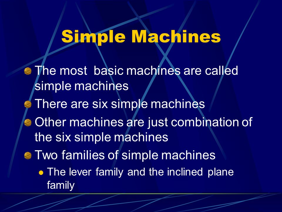Simple Machines The most basic machines are called simple machines