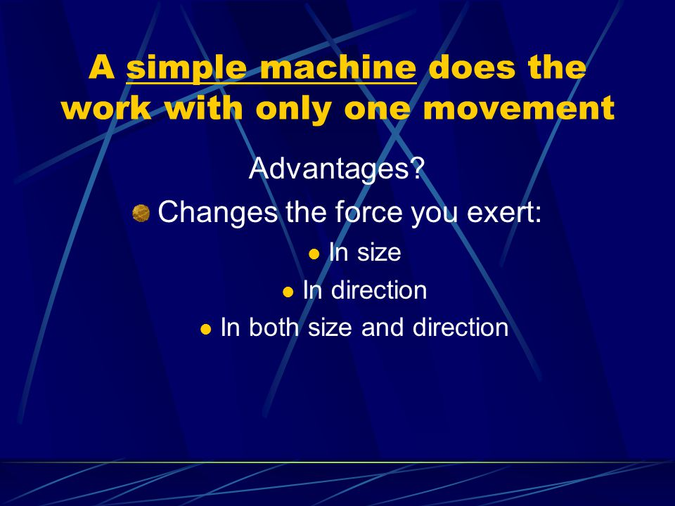 A simple machine does the work with only one movement