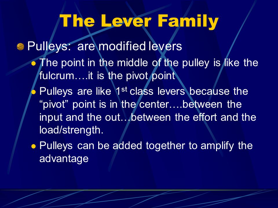 The Lever Family Pulleys: are modified levers