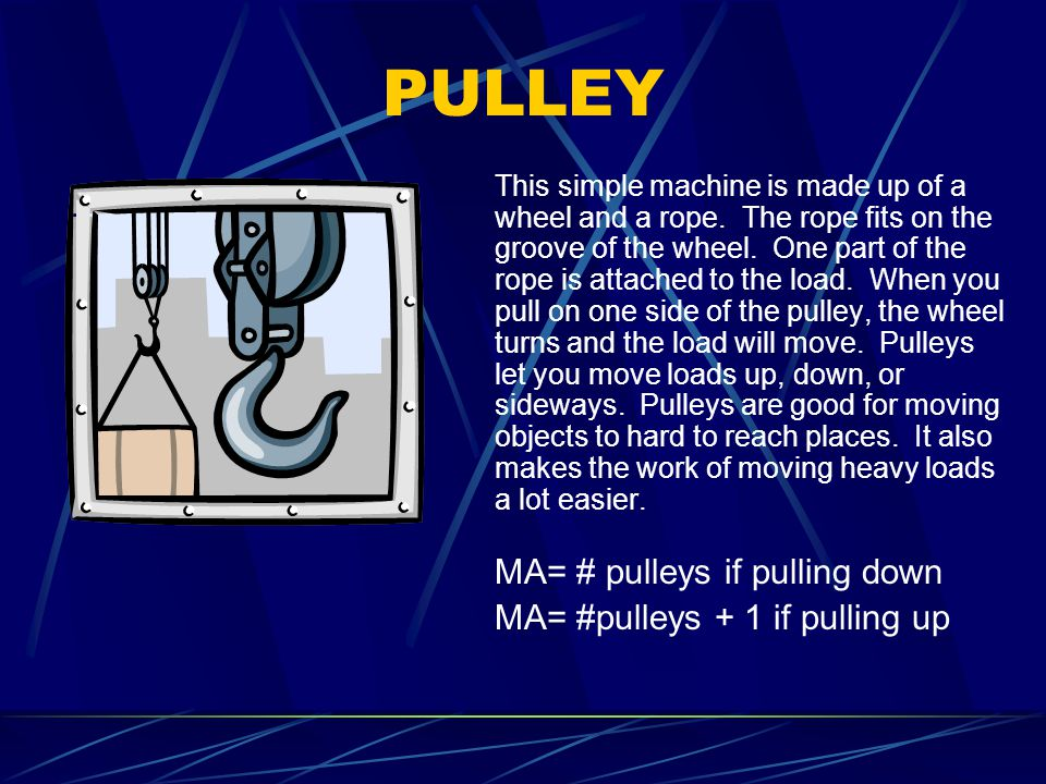 PULLEY MA= #pulleys + 1 if pulling up