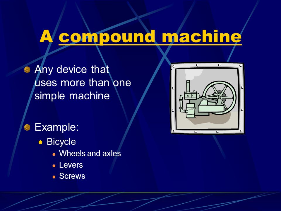 A compound machine Any device that uses more than one simple machine