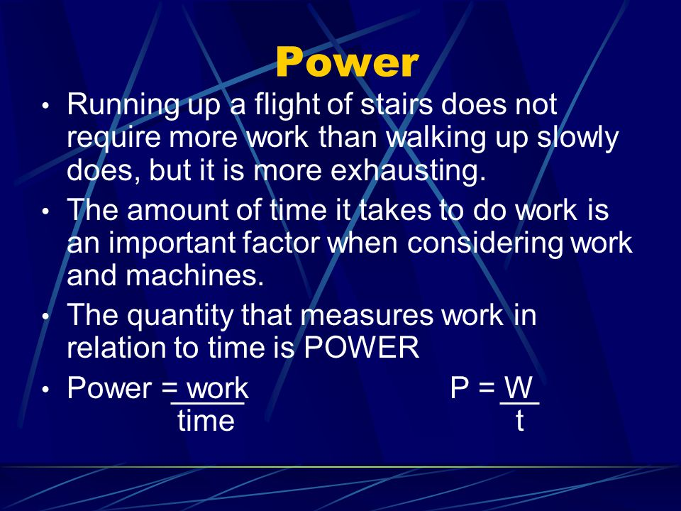 Power Running up a flight of stairs does not require more work than walking up slowly does, but it is more exhausting.