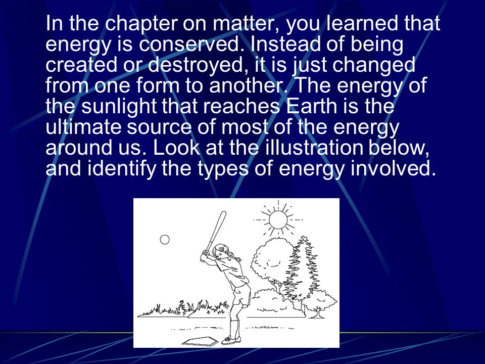 In the chapter on matter, you learned that energy is conserved