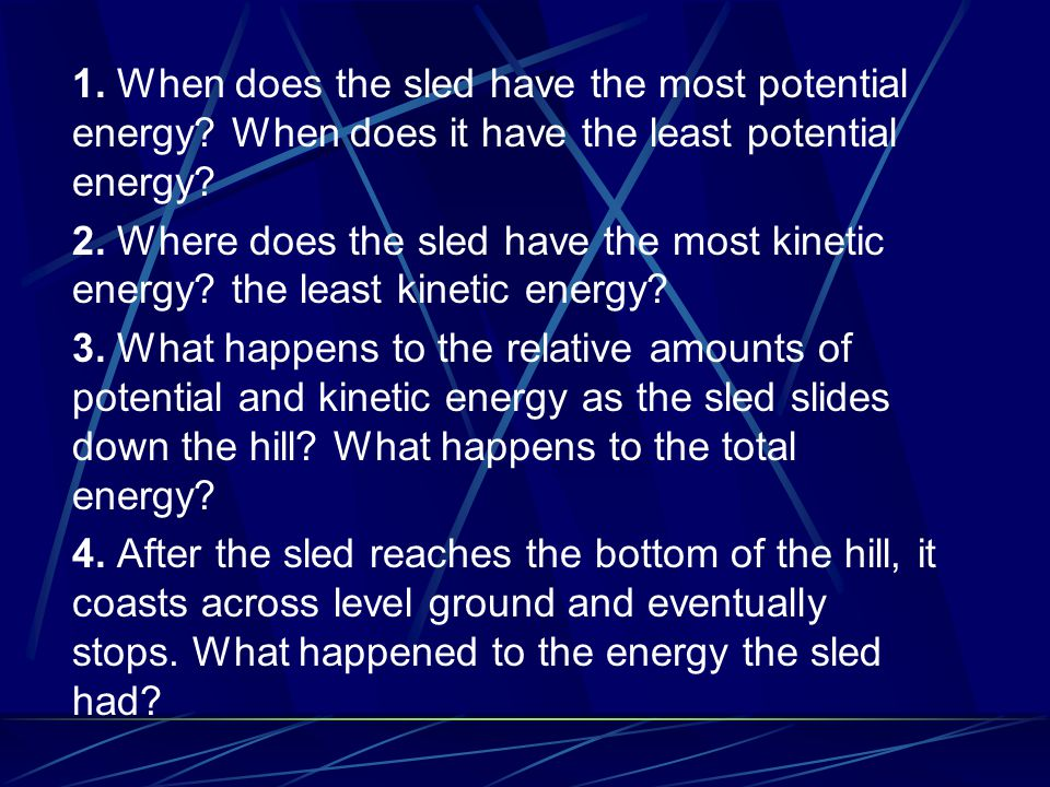 1. When does the sled have the most potential energy