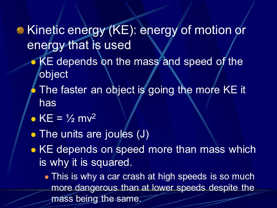 Kinetic energy (KE): energy of motion or energy that is used