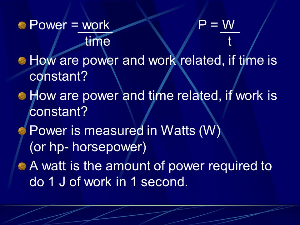 Power = work P = W time t How are power and work related, if time is constant
