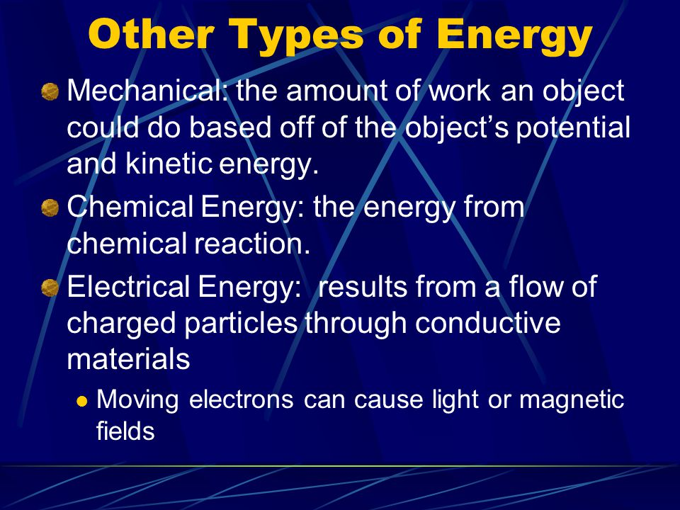 Other Types of Energy Mechanical: the amount of work an object could do based off of the object's potential and kinetic energy.