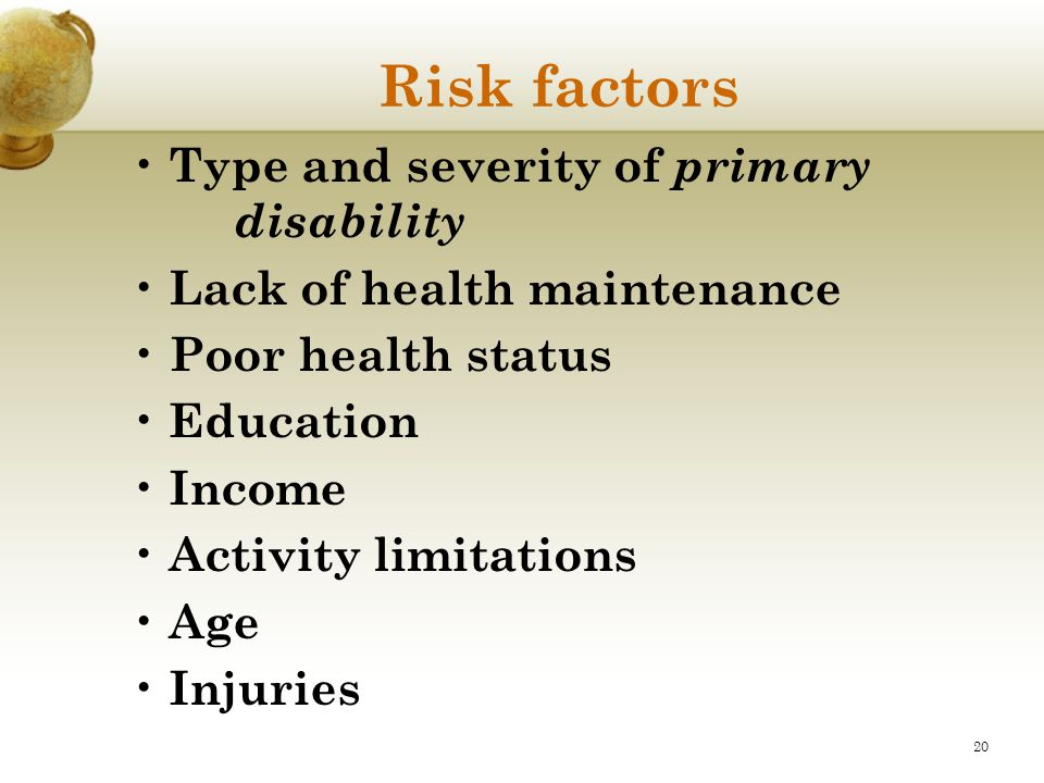 Risk factors Type and severity of primary disability