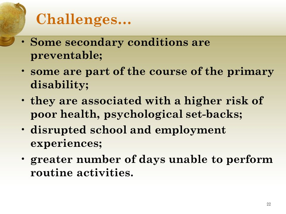 Challenges… Some secondary conditions are preventable;