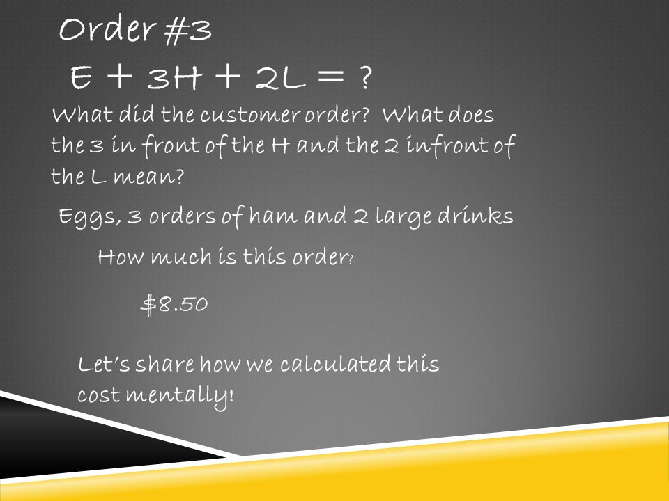 Order #3 E + 3H + 2L = What did the customer order What does the 3 in front of the H and the 2 infront of the L mean