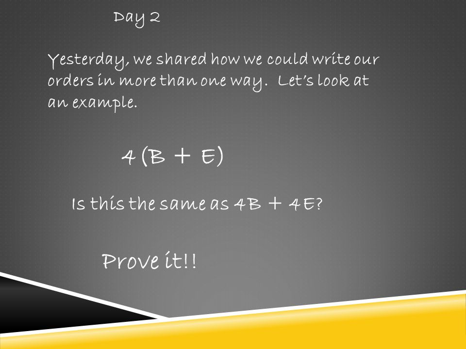 4(B + E) Prove it!! Is this the same as 4B + 4E Day 2