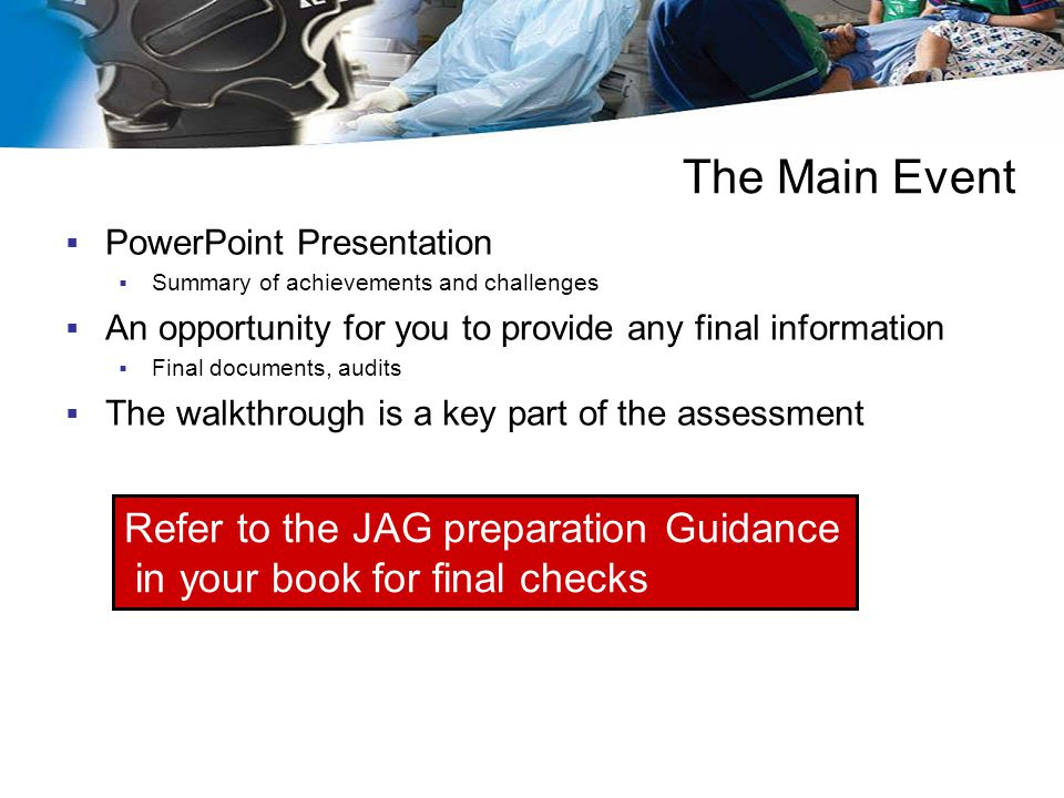 The Main Event Refer to the JAG preparation Guidance