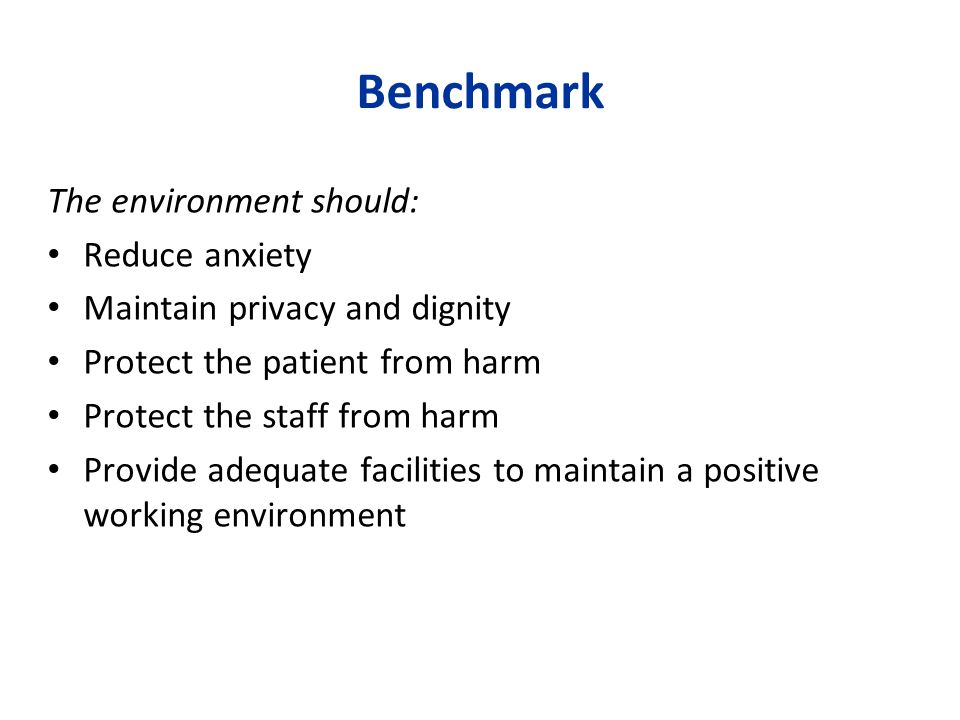 Benchmark The environment should: Reduce anxiety