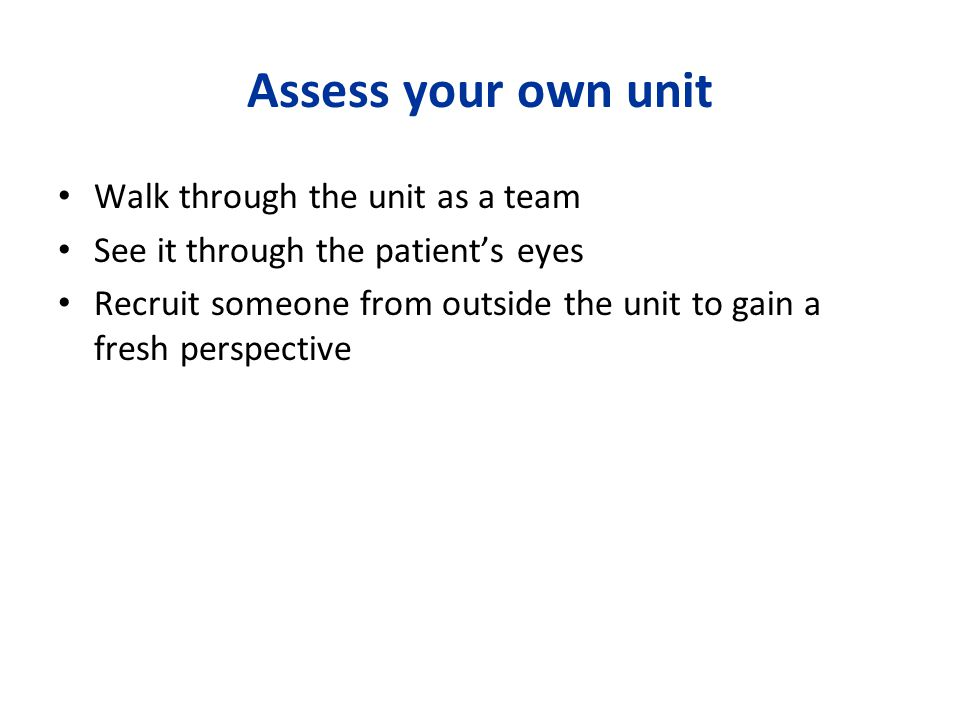 Assess your own unit Walk through the unit as a team