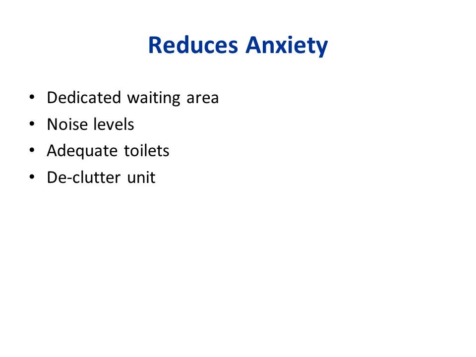 Reduces Anxiety Dedicated waiting area Noise levels Adequate toilets